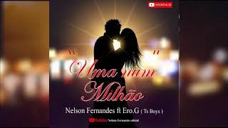 """Nelson Fernandes ft Ero.G ( Ts_Boys)- """"Uma num milhão"""""""